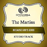 The Martins Because God's Good (Studio Track)