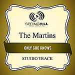 The Martins Only God Knows (Studio Track)