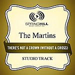 The Martins There's Not A Crown (Without A Cross) (Studio Track)