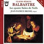 Jean-Patrice Brosse Balbastre : Les Quatre Suites De Noëls