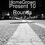 Homegrown Present 10 Rounds