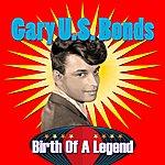 Gary U.S. Bonds Birth Of A Legend