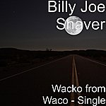 Billy Joe Shaver Wacko From Waco - Single