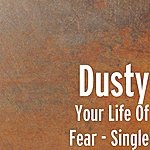 Dusty Your Life Of Fear - Single