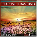 Erskine Hawkins Don't Cry Baby