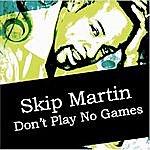 Skip Martin Don't Play No Games
