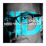 Onionz Need Ya / Tatti's Groove