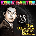 Eddie Cantor The Ultimate Radio Shows