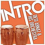 Desi Arnaz & His Orchestra Intro: Desi Arnaz & His Orchestra
