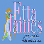 Etta James Just Want To Make Love To You
