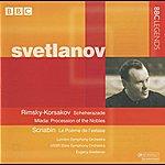 Evgeny Svetlanov Svetlanov - Rimsky-Korsakov: Scheherazade - Mlada: Procession Of The Nobles - Scriabin: La Poeme De L'extase