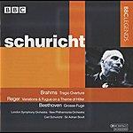 Carl Schuricht Schuricht - Brahms: Tragic Overture - Reger: Variations & Fugue On A Theme Of J.A. Hiller - Beethoven: Grosse Fuge