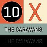 The Caravans 10 X The Caravans