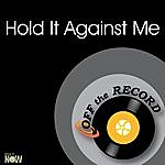 Off The Record Hold It Against Me