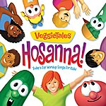 Veggie Tales (Veggie Tunes) Hosanna! - Today's Top Worship Songs For Kids