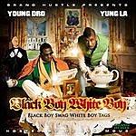 Young Dro Black Boy Swag, White Boy Tags