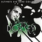 Tommy Dorsey & His Orchestra Ultimate Big Band Collection: Tommy Dorsey