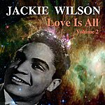 Jackie Wilson Love Is All Volume 2