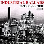 Pete Seeger Industrial Ballads Volume 2