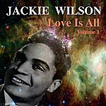 Jackie Wilson Love Is All Volume 1