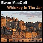Ewan MacColl Whiskey In The Jar
