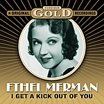 Ethel Merman Forever Gold - I Get A Kick Out Of You (Remastered)