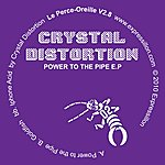 Crystal Distortion Power To The Pipe - Ep