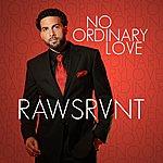 Rawsrvnt No Ordinary Love