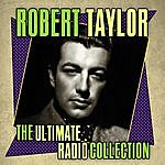 Robert Taylor The Ultimate Radio Collection