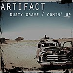 Artifact Dusty Grave / Comin' Up
