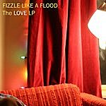 Fizzle Like A Flood The Love Lp