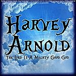 Harvey Arnold The Lord Is A Mighty Good God