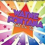 Wayne Fontana Roll On '62