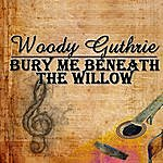 Woody Guthrie Bury Me Beneath The Willow