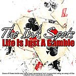 The Ink Spots Life Is Just A Gamble