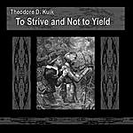 Theodore D. Kuik To Strive And Not To Yield