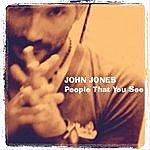 John Jones People That You See