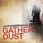 Jacksons Warehouse Gather Dust