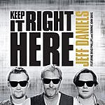 Jeff Daniels Keep It Right Here (Feat. Brad Phillips & Dominic John Davis)