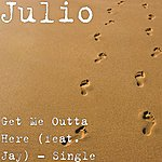 Julio Get Me Outta Here (Feat. Jay) - Single