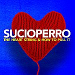 Sucioperro The Heart String & How To Pull It