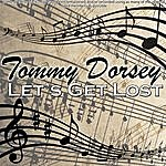 Tommy Dorsey Let's Get Lost
