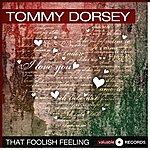 Tommy Dorsey That Foolish Feeling