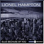 Lionel Hampton Blue Because Of You
