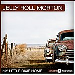 Jelly Roll Morton My Little Dixie Home