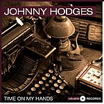 Johnny Hodges Time On My Hands