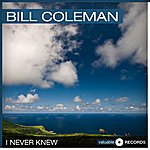 Bill Coleman I Never Knew