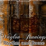 Waylon Jennings Rhythm And Booze