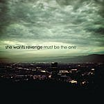 She Wants Revenge Must Be The One (Single)