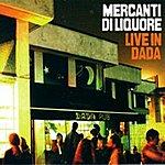 Mercanti Di Liquore Live In Dada
